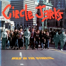 """Circle Jerks """"Wild In The Streets"""", 1982"""